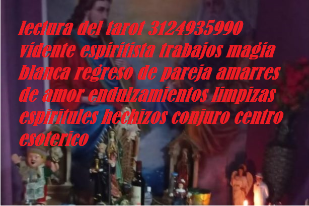 lectura del tarot en Popayán     3124935990 vidente espiritista amarres de amor  trabajos de magia blanca